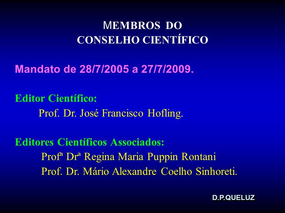 D.P.QUELUZD.P.QUELUZ M EMBROS DO CONSELHO CIENTÍFICO Mandato de 28/7/2005 a 27/7/2009. Editor Científico: Prof. Dr. José Francisco Hofling. Editores C