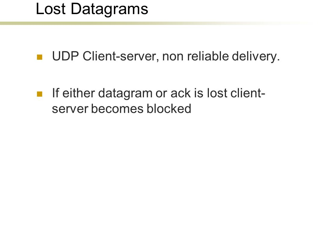 Lost Datagrams UDP Client-server, non reliable delivery.