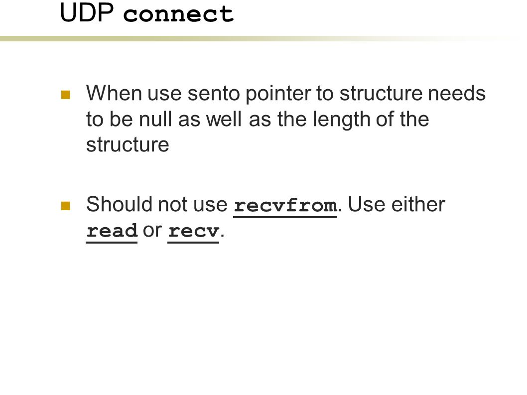 UDP connect When use sento pointer to structure needs to be null as well as the length of the structure Should not use recvfrom.