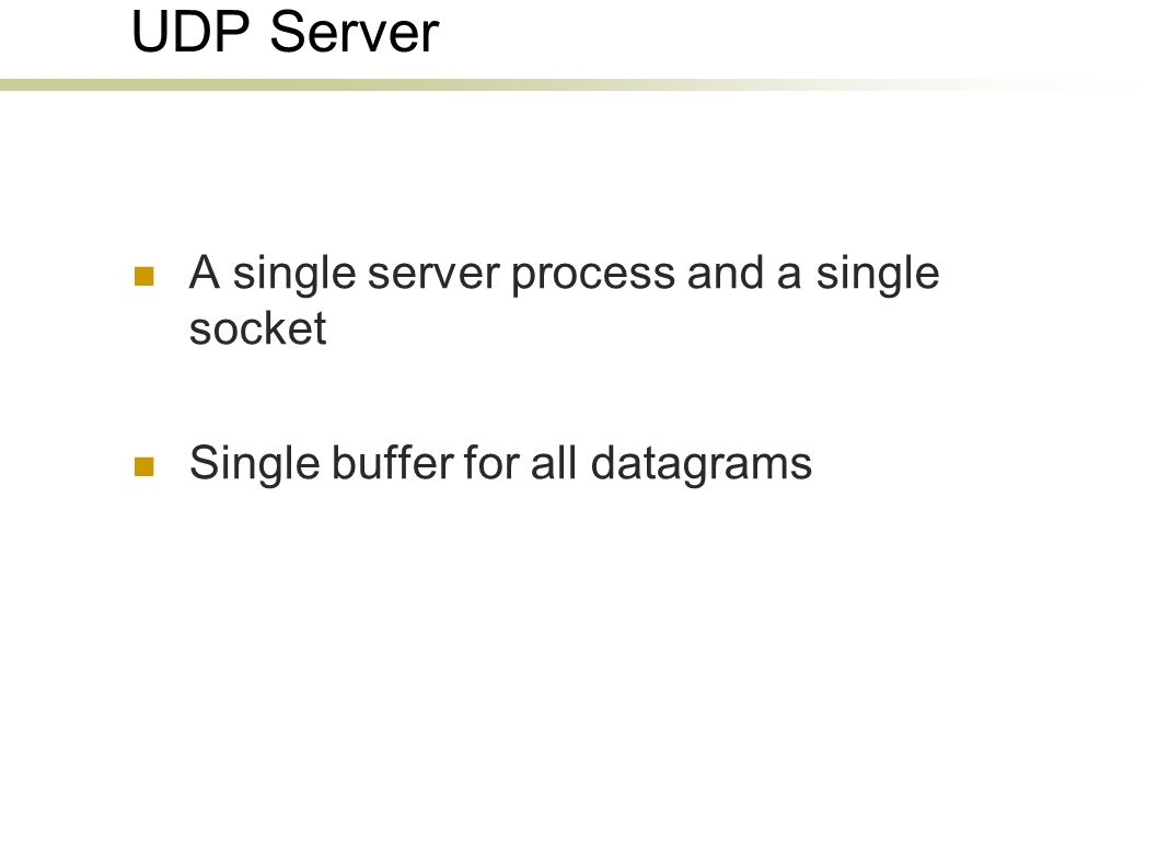 A single server process and a single socket Single buffer for all datagrams