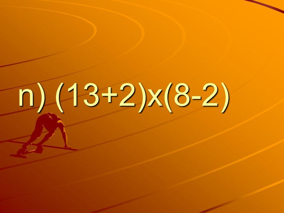 n) (13+2)x(8-2)