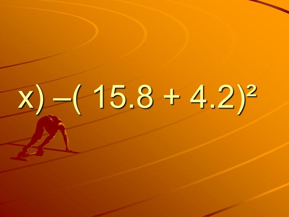x) –( 15.8 + 4.2)²