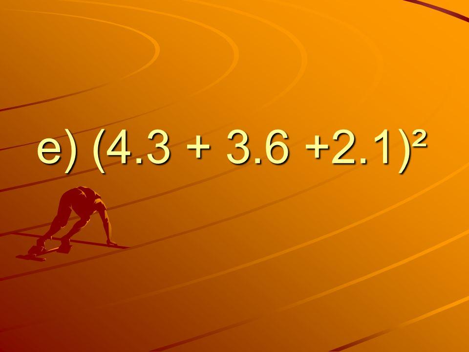 e) (4.3 + 3.6 +2.1)²