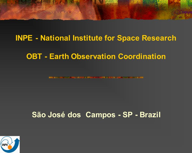 INPE - National Institute for Space Research OBT - Earth Observation Coordination São José dos Campos - SP - Brazil