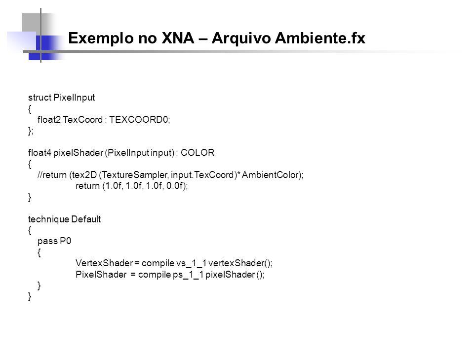 Exemplo no XNA – Arquivo Ambiente.fx struct PixelInput { float2 TexCoord : TEXCOORD0; }; float4 pixelShader (PixelInput input) : COLOR { //return (tex