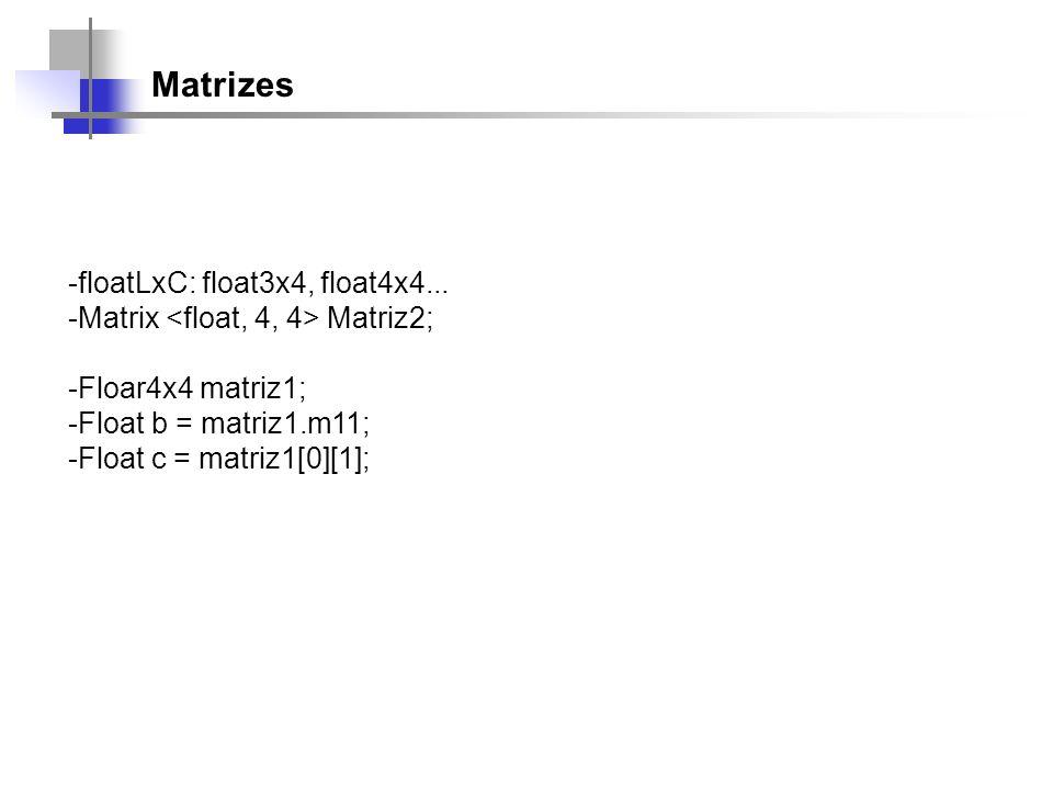 Matrizes -floatLxC: float3x4, float4x4... -Matrix Matriz2; -Floar4x4 matriz1; -Float b = matriz1.m11; -Float c = matriz1[0][1];