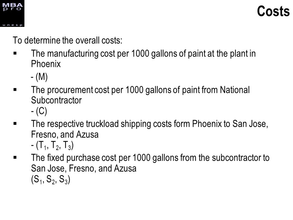 To determine the overall costs: The manufacturing cost per 1000 gallons of paint at the plant in Phoenix - (M) The procurement cost per 1000 gallons o