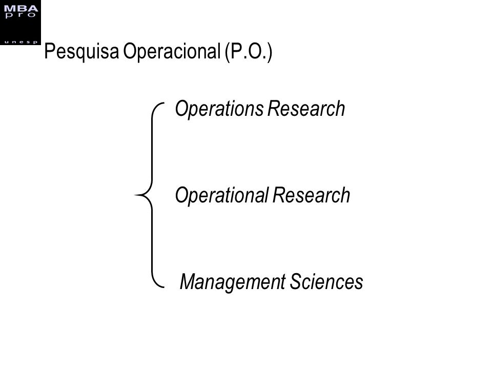 Pesquisa Operacional (P.O.) Operations Research Operational Research Management Sciences
