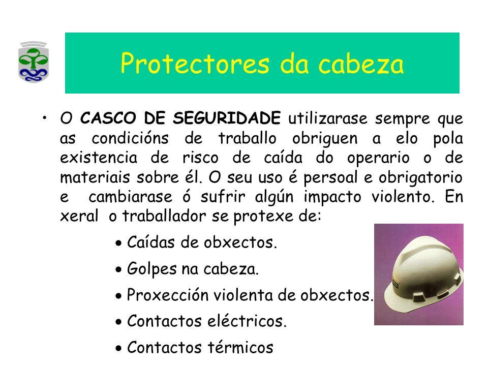 Protectores da cabeza O CASCO DE SEGURIDADE utilizarase sempre que as condicións de traballo obriguen a elo pola existencia de risco de caída do opera