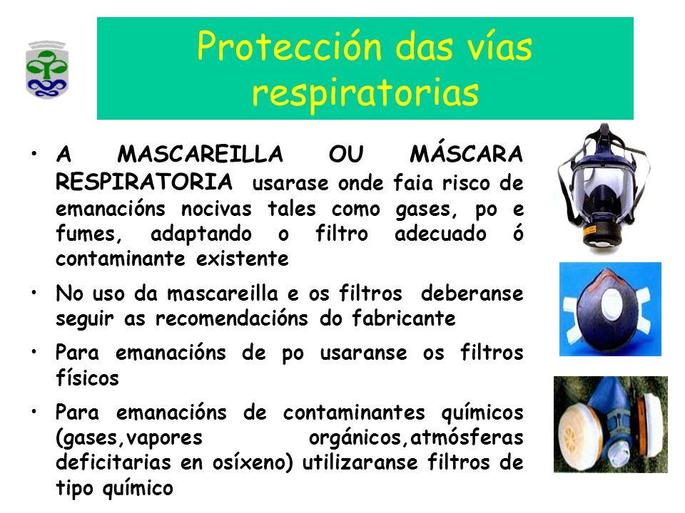 Protección das vías respiratorias A MASCAREILLA OU MÁSCARA RESPIRATORIA usarase onde faia risco de emanacións nocivas tales como gases, po e fumes, ad