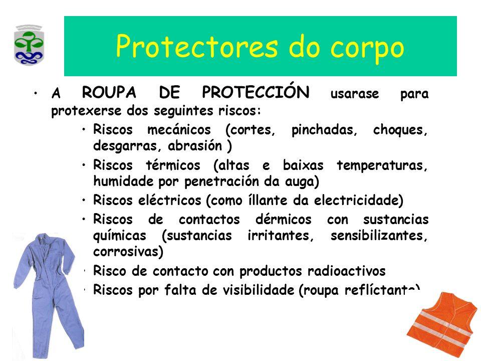 A ROUPA DE PROTECCIÓN usarase para protexerse dos seguintes riscos: Riscos mecánicos (cortes, pinchadas, choques, desgarras, abrasión ) Riscos térmico