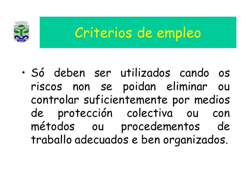 Criterios de empleo Só deben ser utilizados cando os riscos non se poidan eliminar ou controlar suficientemente por medios de protección colectiva ou