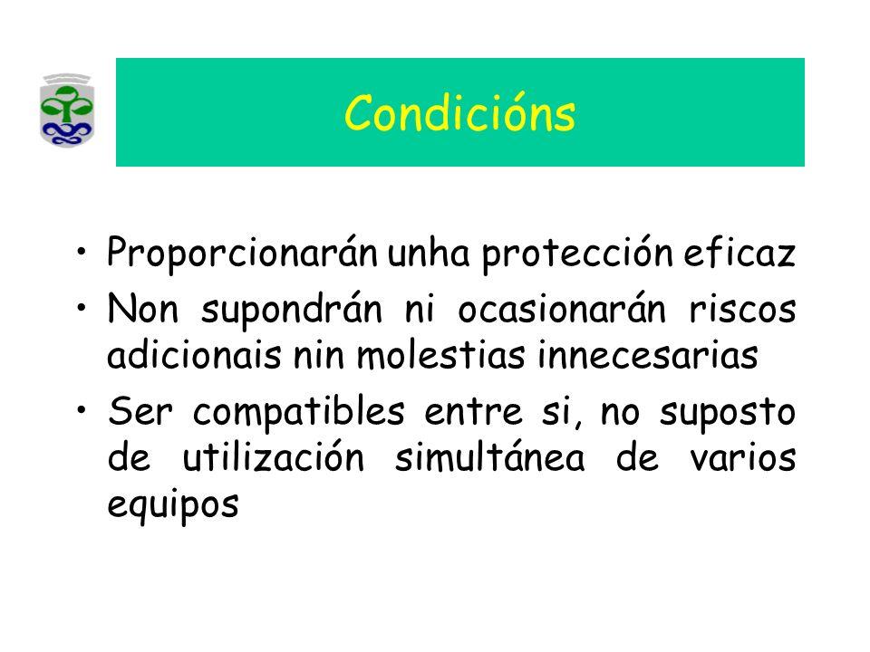 Condicións Proporcionarán unha protección eficaz Non supondrán ni ocasionarán riscos adicionais nin molestias innecesarias Ser compatibles entre si, n