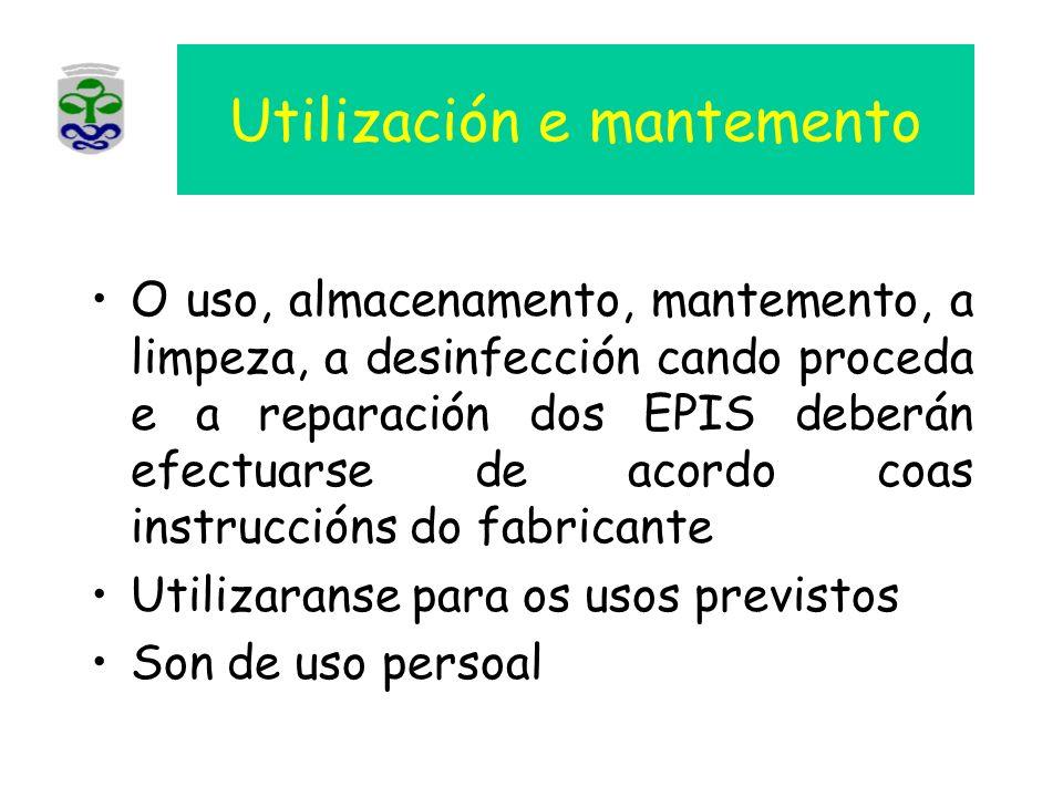 Utilización e mantemento O uso, almacenamento, mantemento, a limpeza, a desinfección cando proceda e a reparación dos EPIS deberán efectuarse de acord