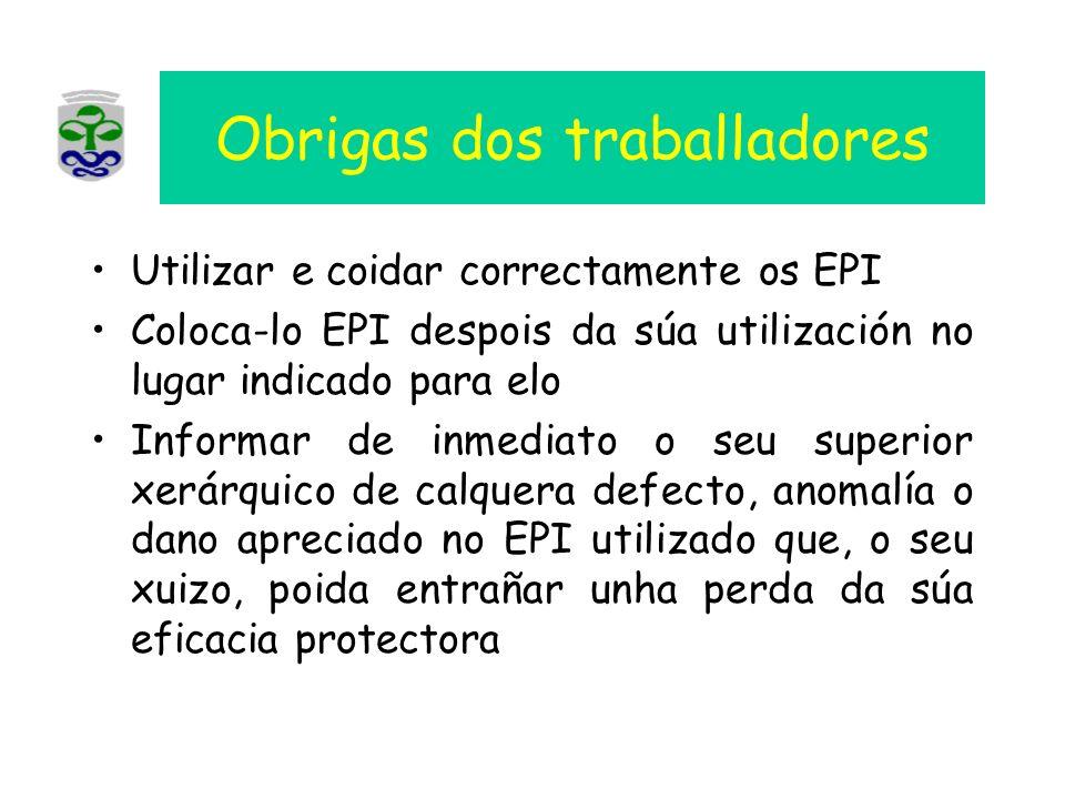 Obrigas dos traballadores Utilizar e coidar correctamente os EPI Coloca-lo EPI despois da súa utilización no lugar indicado para elo Informar de inmed