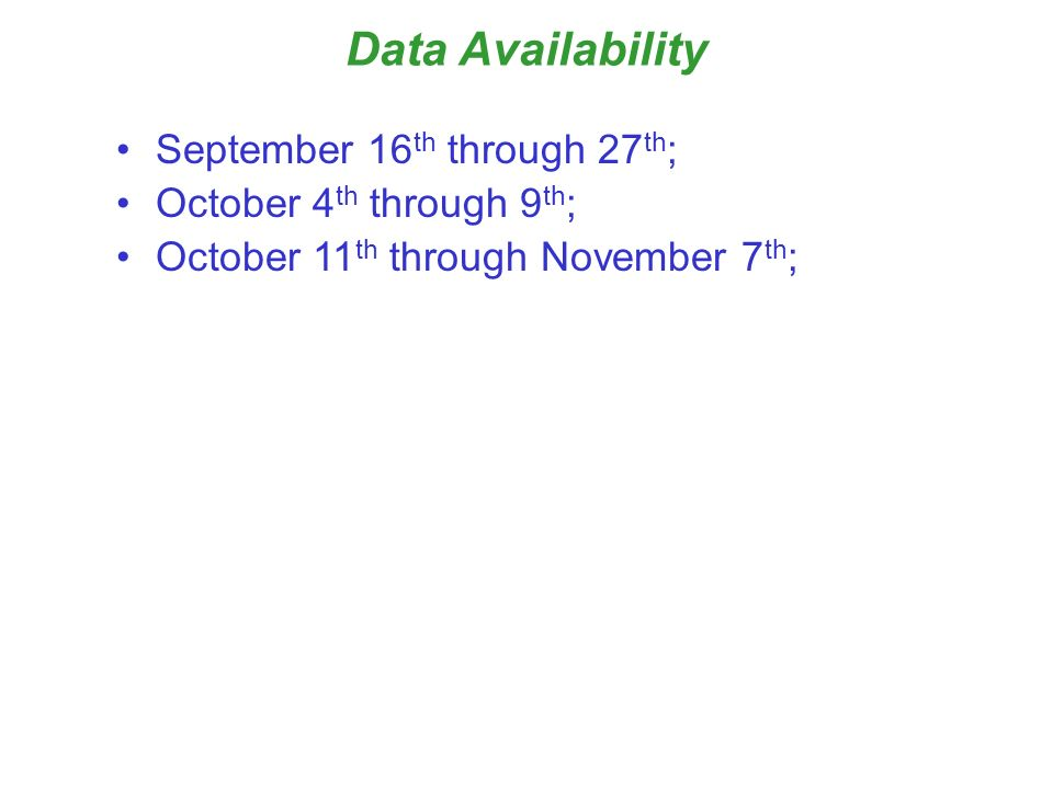 Data Availability September 16 th through 27 th ; October 4 th through 9 th ; October 11 th through November 7 th ;