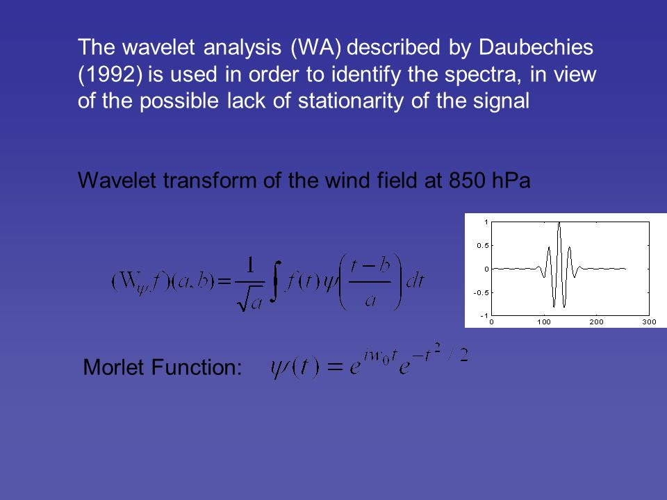 The wavelet analysis (WA) described by Daubechies (1992) is used in order to identify the spectra, in view of the possible lack of stationarity of the signal Wavelet transform of the wind field at 850 hPa Morlet Function: