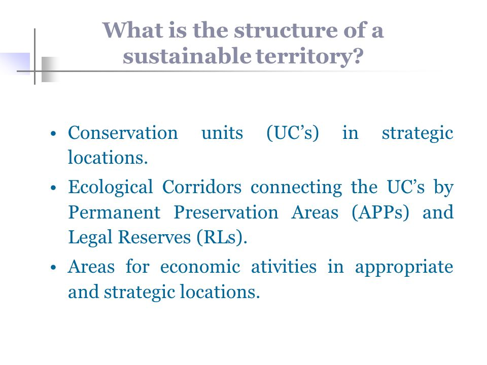 What is the structure of a sustainable territory. Conservation units (UCs) in strategic locations.