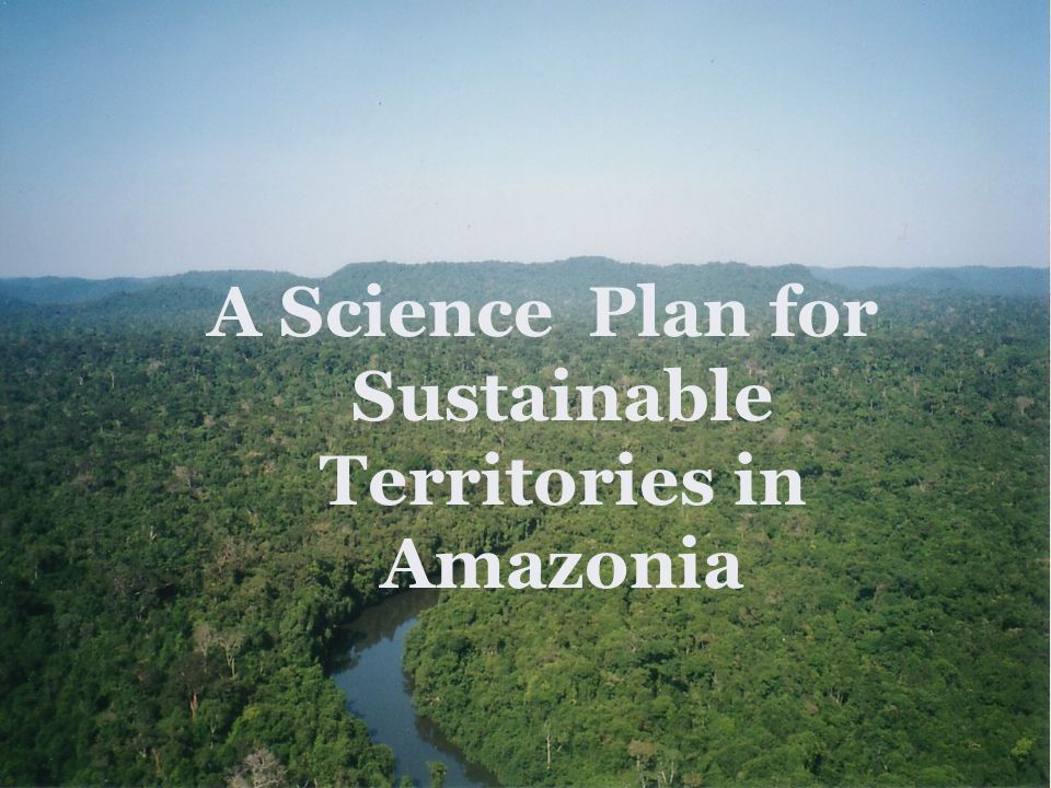 A Science Plan for Sustainable Territories in Amazonia