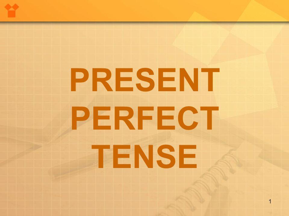 1 PRESENT PERFECT TENSE