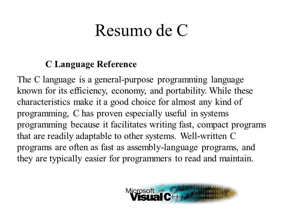 C Language Reference The C language is a general-purpose programming language known for its efficiency, economy, and portability.