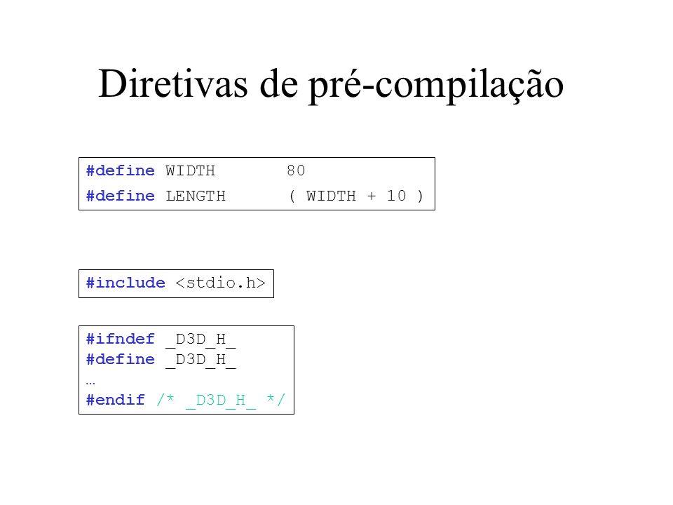 Diretivas de pré-compilação #define WIDTH 80 #define LENGTH ( WIDTH + 10 ) #ifndef _D3D_H_ #define _D3D_H_ … #endif /* _D3D_H_ */ #include