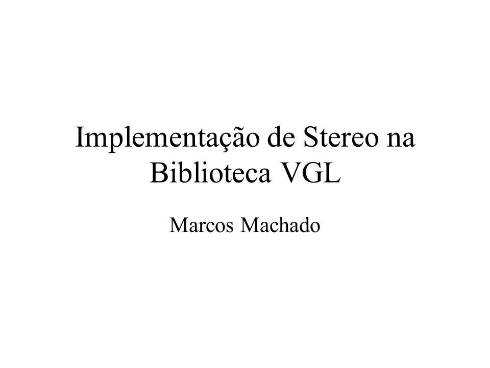 Implementação de Stereo na Biblioteca VGL Marcos Machado