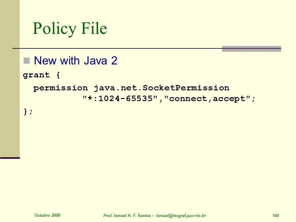 Outubro 2008 Prof. Ismael H. F. Santos - ismael@tecgraf.puc-rio.br 100 Policy File New with Java 2 grant { permission java.net.SocketPermission