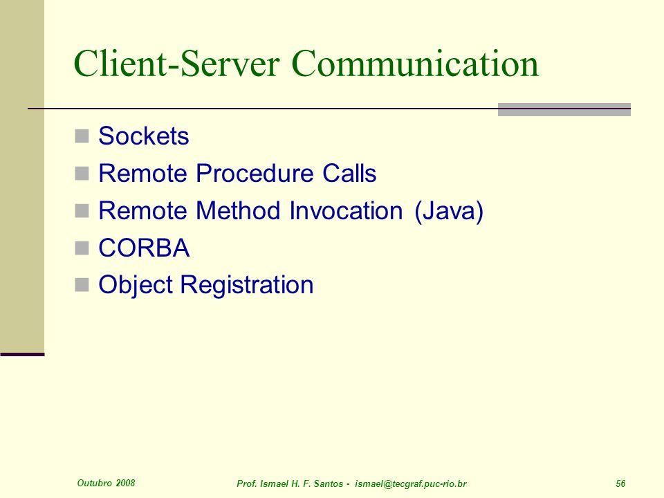 Outubro 2008 Prof. Ismael H. F. Santos - ismael@tecgraf.puc-rio.br 56 Client-Server Communication Sockets Remote Procedure Calls Remote Method Invocat
