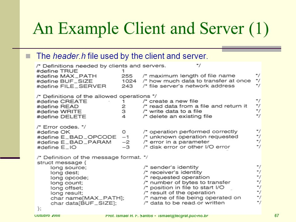 Outubro 2008 Prof. Ismael H. F. Santos - ismael@tecgraf.puc-rio.br 67 An Example Client and Server (1) The header.h file used by the client and server