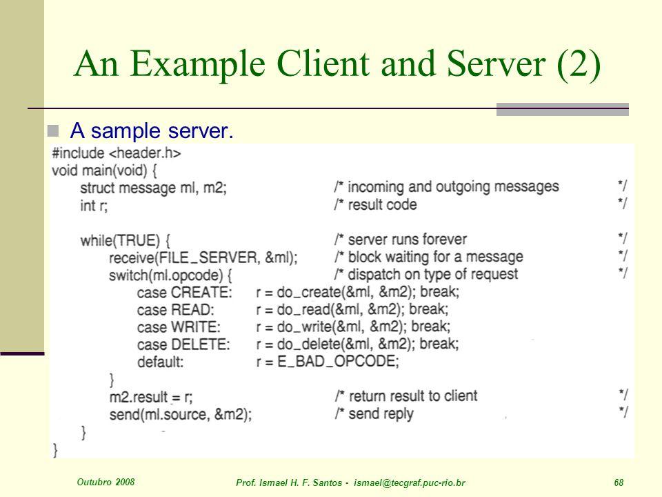 Outubro 2008 Prof. Ismael H. F. Santos - ismael@tecgraf.puc-rio.br 68 An Example Client and Server (2) A sample server.