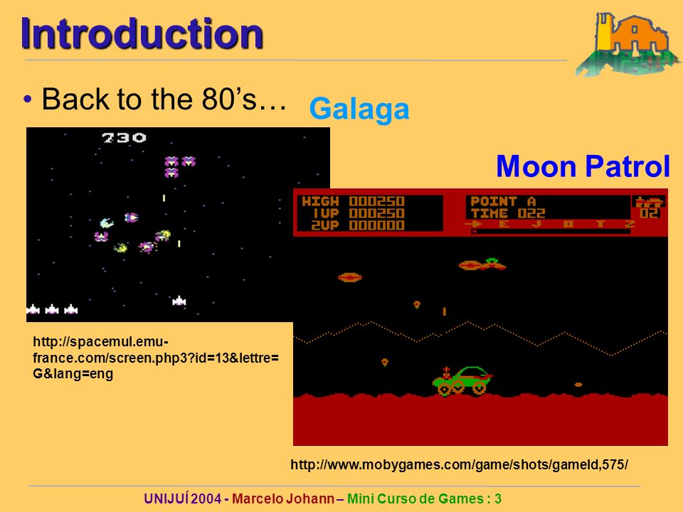 UNIJUÍ Marcelo Johann – Mini Curso de Games : 3Introduction Back to the 80s…   Moon Patrol Galaga   france.com/screen.php3 id=13&lettre= G&lang=eng