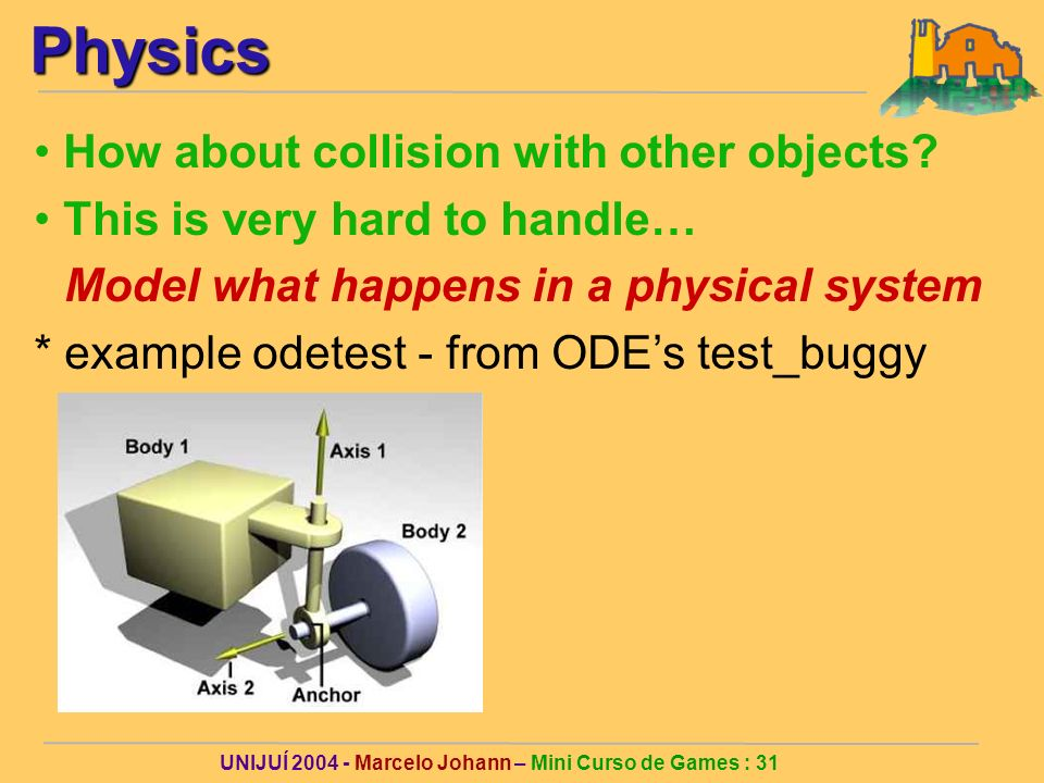 UNIJUÍ Marcelo Johann – Mini Curso de Games : 31Physics How about collision with other objects.