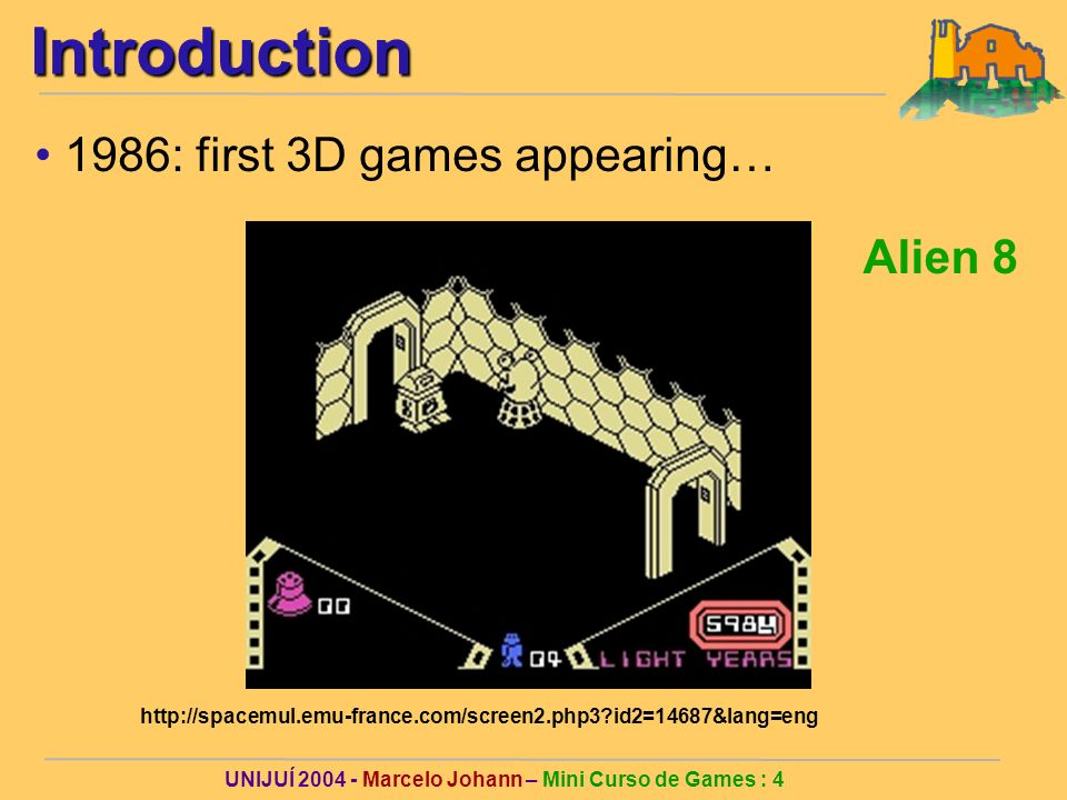UNIJUÍ Marcelo Johann – Mini Curso de Games : 4Introduction 1986: first 3D games appearing…   id2=14687&lang=eng Alien 8