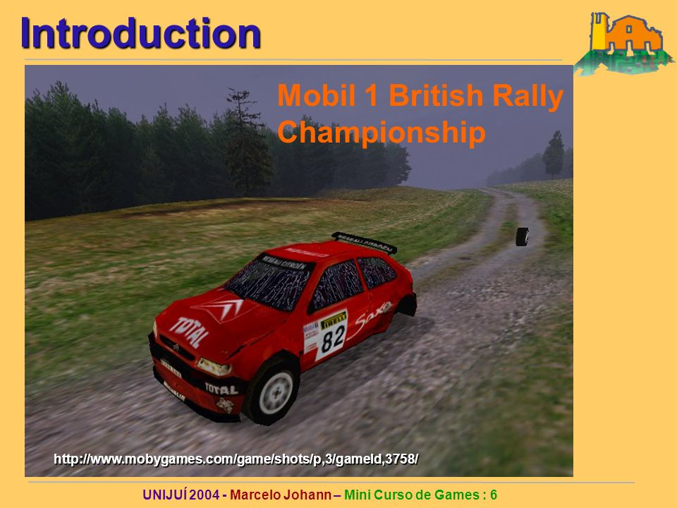 UNIJUÍ Marcelo Johann – Mini Curso de Games : 6Introductionhttp://  Mobil 1 British Rally Championship