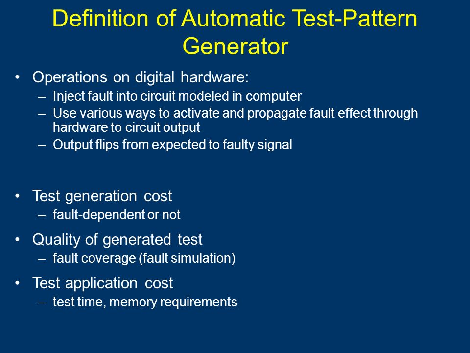 Definition of Automatic Test-Pattern Generator Operations on digital hardware: –Inject fault into circuit modeled in computer –Use various ways to act