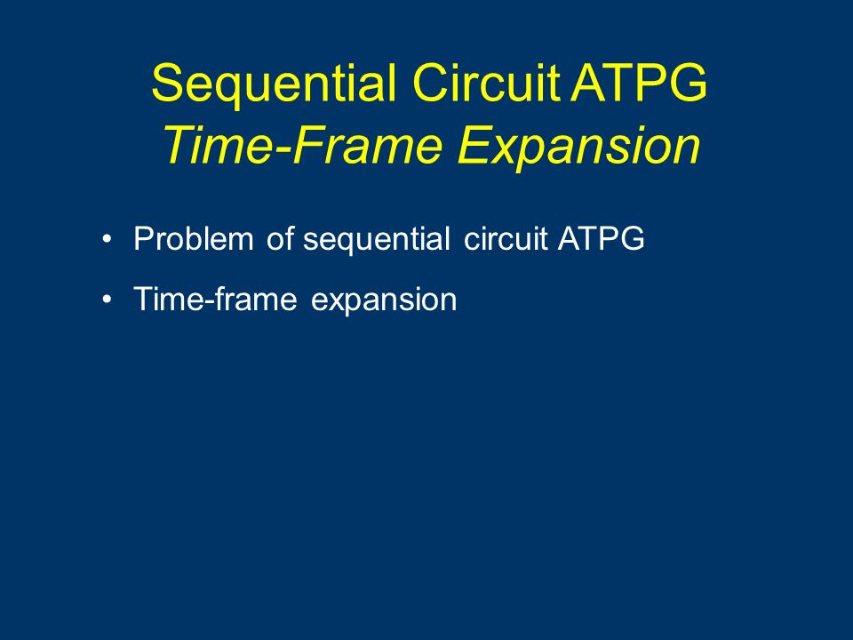 Sequential Circuit ATPG Time-Frame Expansion Problem of sequential circuit ATPG Time-frame expansion