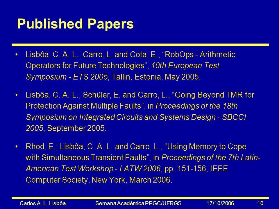 Carlos A. L. Lisbôa Semana Acadêmica PPGC/UFRGS 17/10/2006 10 Published Papers Lisbôa, C.