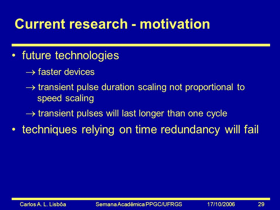 Carlos A. L. Lisbôa Semana Acadêmica PPGC/UFRGS 17/10/2006 29 Current research - motivation future technologies faster devices transient pulse duratio