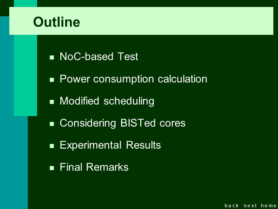 b a c kn e x th o m e Revisão dos principais objetivos e fatores de sucesso n NoC-based Test n Power consumption calculation n Modified scheduling n C