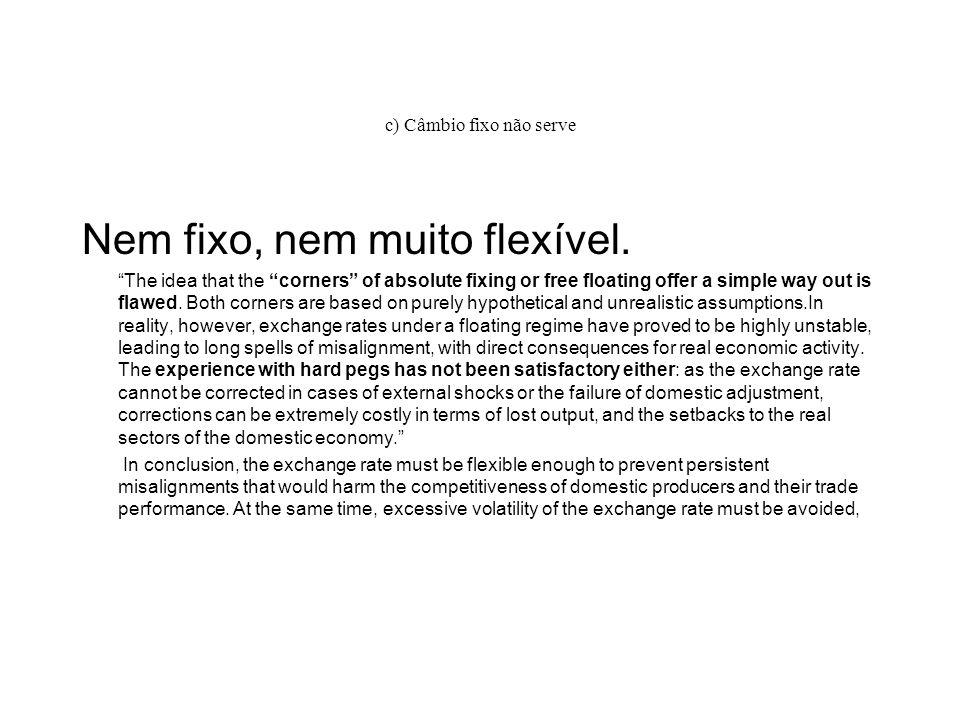 c) Câmbio fixo não serve Nem fixo, nem muito flexível. The idea that the corners of absolute fixing or free floating offer a simple way out is flawed.