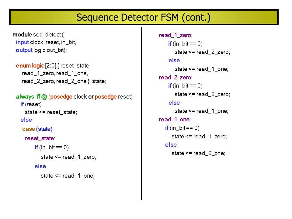 module seq_detect ( input clock, reset, in_bit, output logic out_bit); enum logic [2:0] { reset_state, read_1_zero, read_1_one, read_2_zero, read_2_on