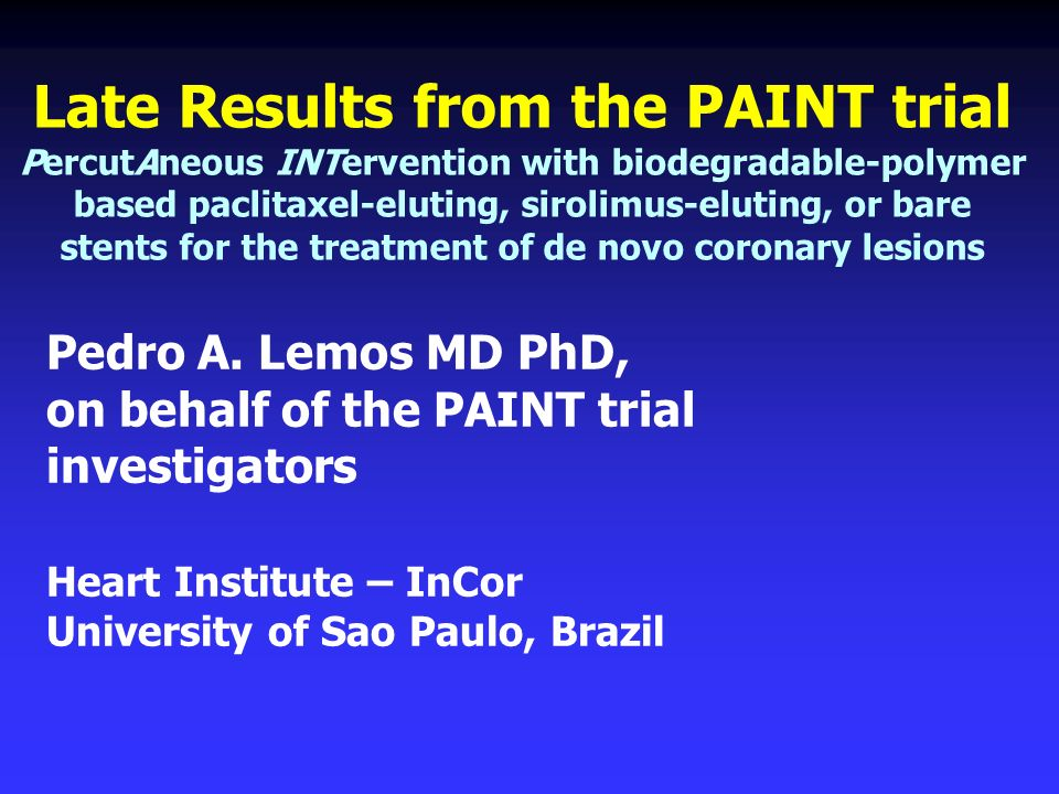Late Results from the PAINT trial PercutAneous INTervention with biodegradable-polymer based paclitaxel-eluting, sirolimus-eluting, or bare stents for the treatment of de novo coronary lesions Pedro A.