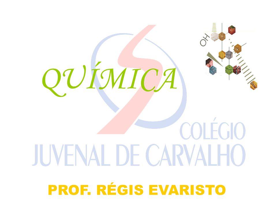 QUÍMICA PROF. RÉGIS EVARISTO