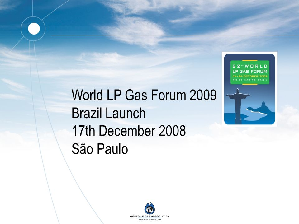 World LP Gas Forum 2009 Brazil Launch 17th December 2008 São Paulo