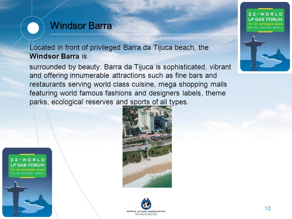 10 Windsor Barra Located in front of privileged Barra da Tijuca beach, the Windsor Barra is surrounded by beauty. Barra da Tijuca is sophisticated, vi