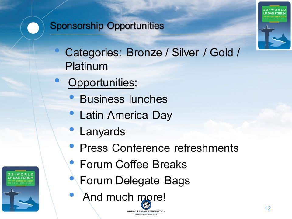 12 Sponsorship Opportunities Categories: Bronze / Silver / Gold / Platinum Opportunities: Business lunches Latin America Day Lanyards Press Conference
