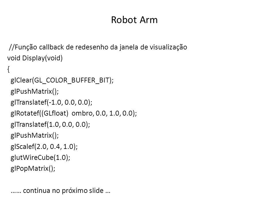 Robot Arm //Função callback de redesenho da janela de visualização void Display(void) { glClear(GL_COLOR_BUFFER_BIT); glPushMatrix(); glTranslatef(-1.