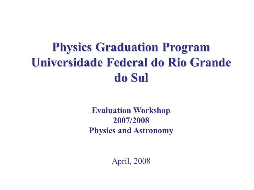 Program Proposal Research Lines IF-UFRGS Theoretical Experimental Physics Astrophysics Physics Teaching Moving to an independent Program