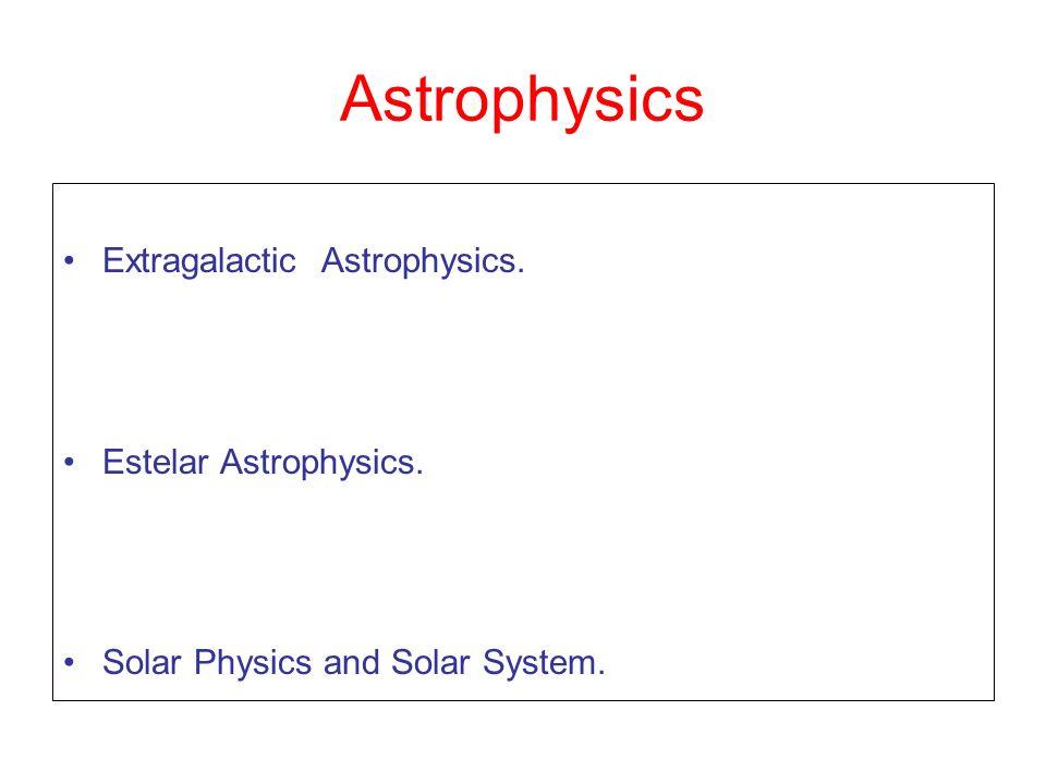 Astrophysics Extragalactic Astrophysics. Estelar Astrophysics. Solar Physics and Solar System.